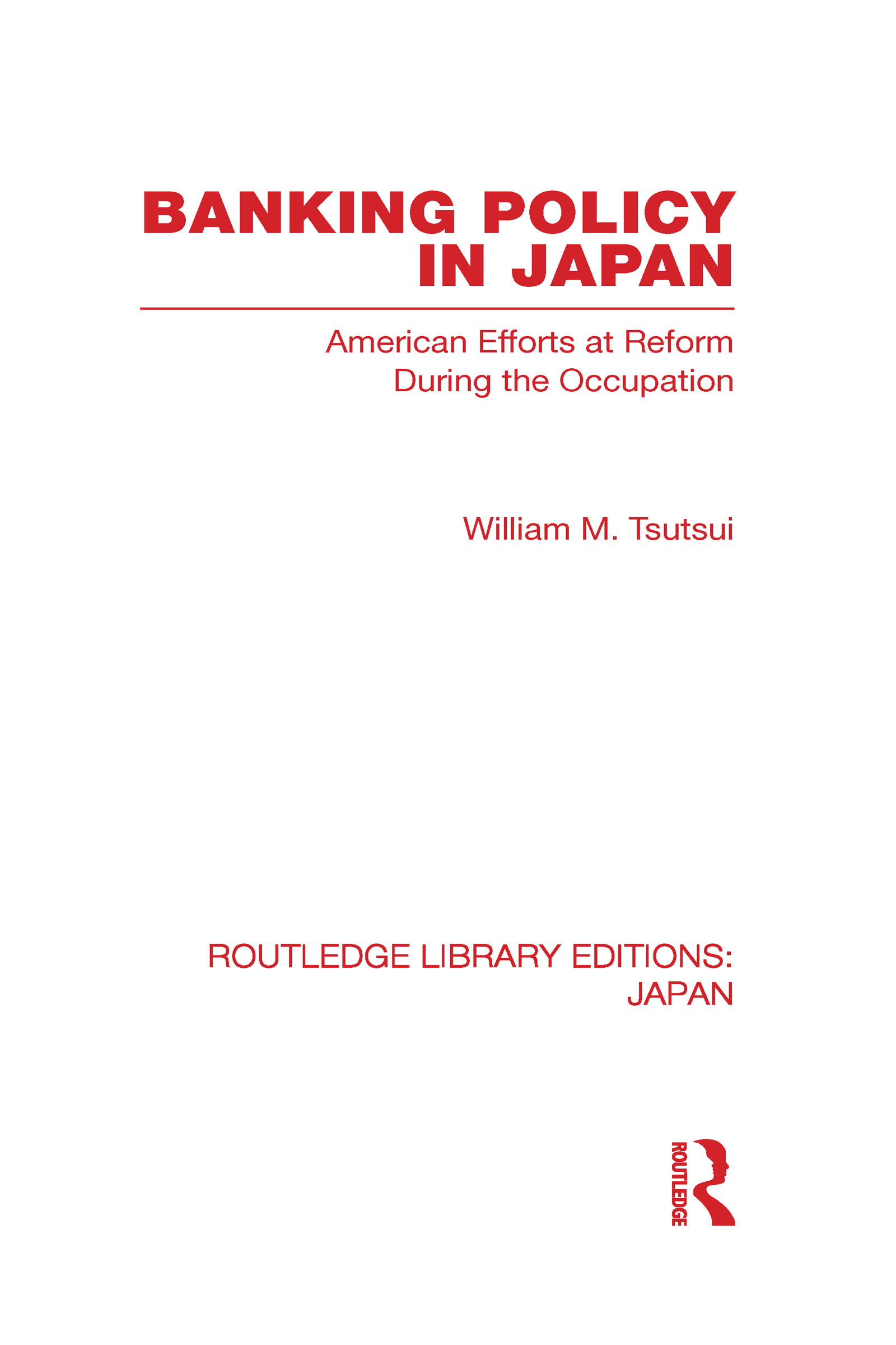 Banking Policy in Japan: American Efforts at Reform During the Occupation (Hardback) book cover