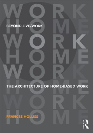 Beyond Live/Work: The Architecture of Home-based Work book cover