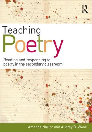 Teaching Poetry: Reading and responding to poetry in the secondary classroom, 1st Edition (Paperback) book cover