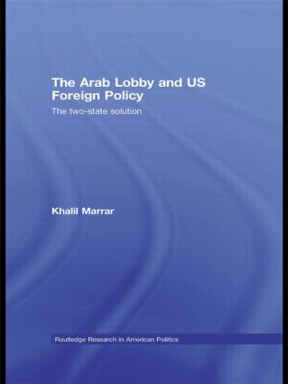 The Arab Lobby and US Foreign Policy: The Two-State Solution, 1st Edition (Paperback) book cover