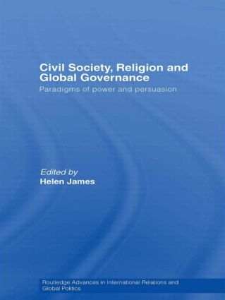 Civil Society, Religion and Global Governance: Paradigms of Power and Persuasion, 1st Edition (Paperback) book cover