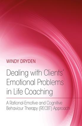 Dealing with Clients' Emotional Problems in Life Coaching: A Rational-Emotive and Cognitive Behaviour Therapy (RECBT) Approach (Paperback) book cover