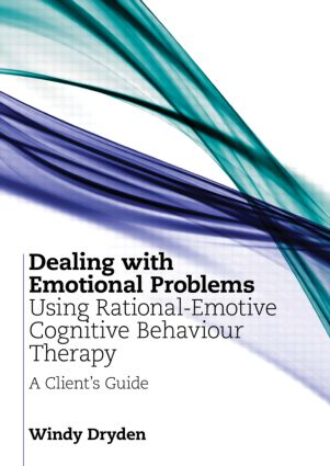 Dealing with Emotional Problems Using Rational-Emotive Cognitive Behaviour Therapy: A Client's Guide (Paperback) book cover