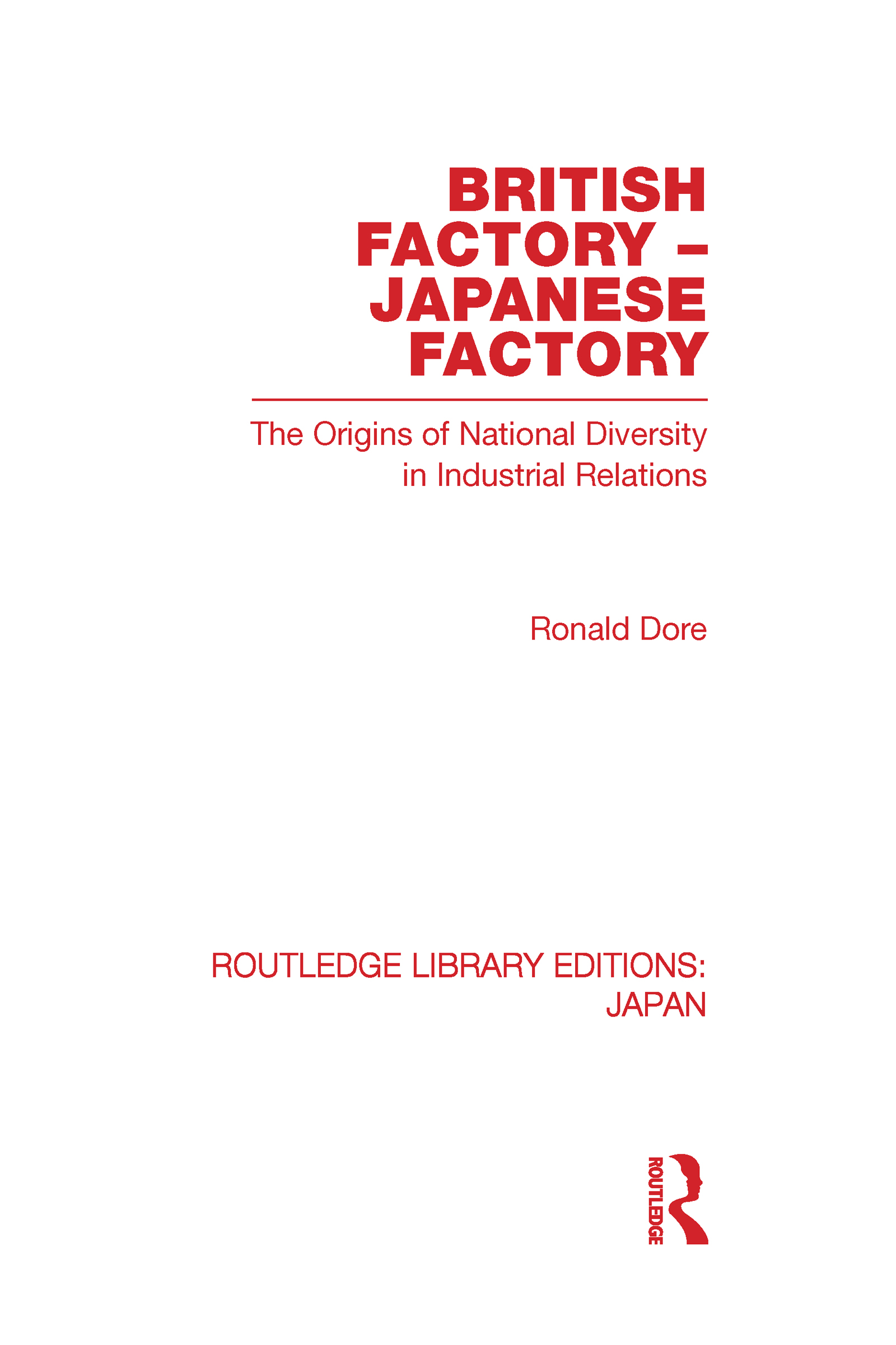 British Factory Japanese Factory: The Origins of National Diversity in Industrial Relations (Hardback) book cover