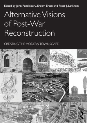 Alternative Visions of Post-War Reconstruction: Creating the modern townscape (Paperback) book cover