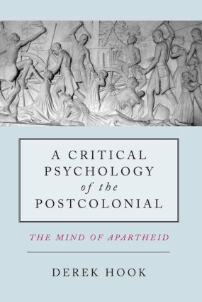 A Critical Psychology of the Postcolonial: The Mind of Apartheid, 1st Edition (Hardback) book cover