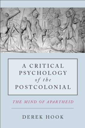 A Critical Psychology of the Postcolonial: The Mind of Apartheid, 1st Edition (e-Book) book cover