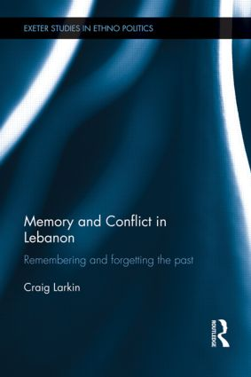 Memory and Conflict in Lebanon: Remembering and Forgetting the Past (Hardback) book cover