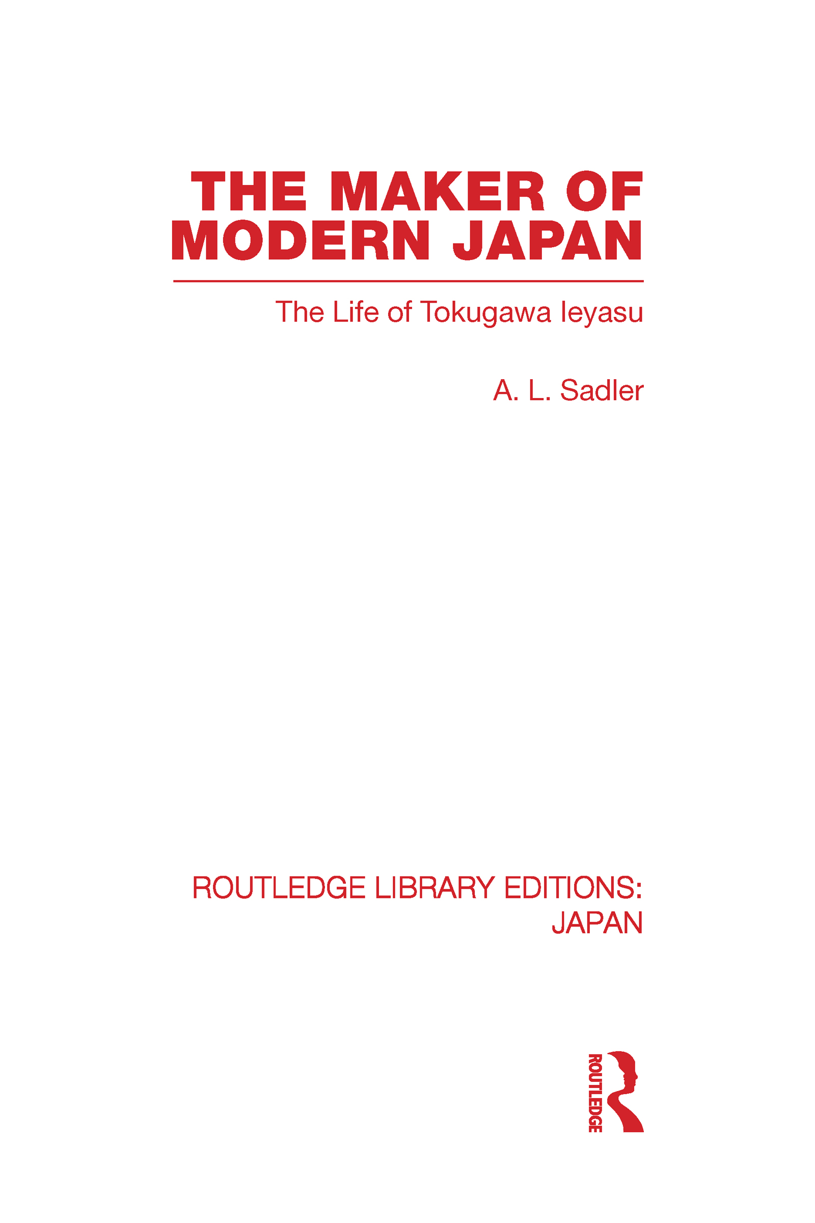 The Maker of Modern Japan: The Life of Tokugawa Ieyasu, 1st Edition (Hardback) book cover