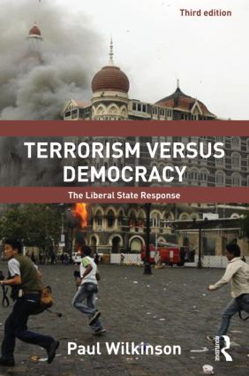 Terrorism Versus Democracy: The Liberal State Response, 3rd Edition (Paperback) book cover