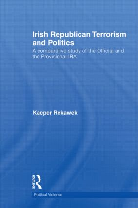 Irish Republican Terrorism and Politics: A Comparative Study of the Official and the Provisional IRA (Hardback) book cover