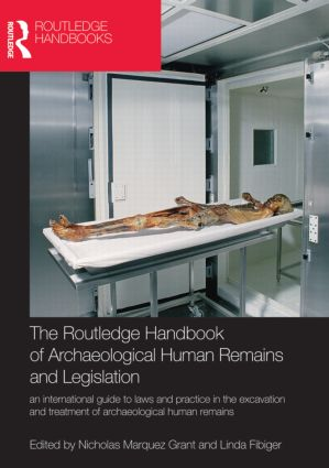 The Routledge Handbook of Archaeological Human Remains and Legislation: An international guide to laws and practice in the excavation and treatment of archaeological human remains (Hardback) book cover