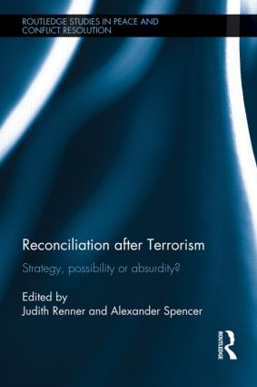 Reconciliation after Terrorism: Strategy, possibility or absurdity?, 1st Edition (Hardback) book cover