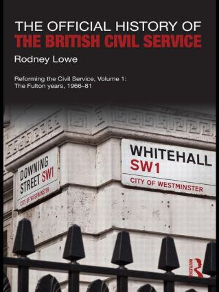 The Official History of the British Civil Service: Reforming the Civil Service, Volume I: The Fulton Years, 1966-81 (Hardback) book cover
