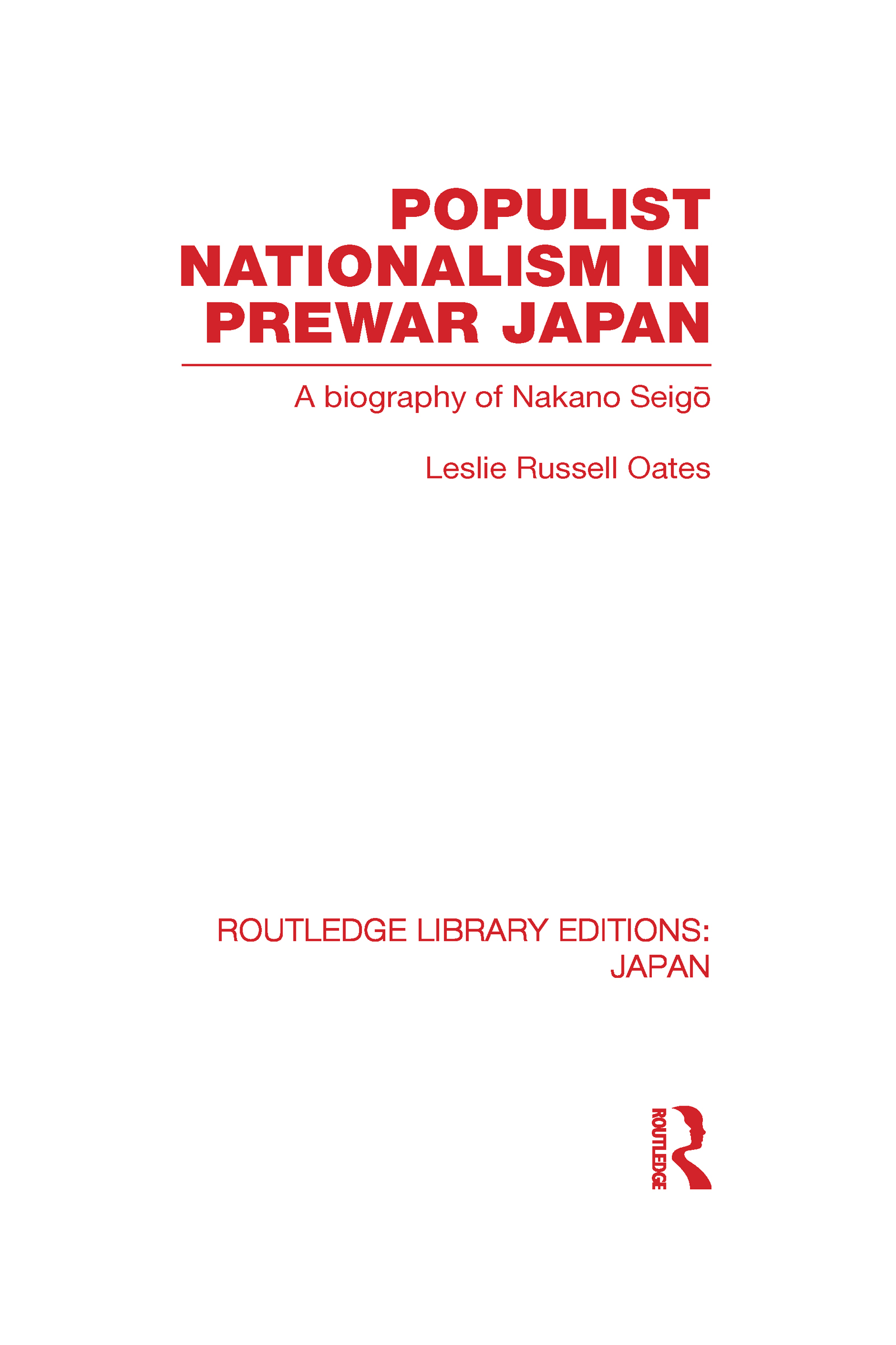 Populist Nationalism in Pre-War Japan: A Biography of Nakano Seigo (Hardback) book cover