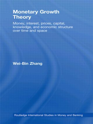 Monetary Growth Theory: Money, Interest, Prices, Capital, Knowledge and Economic Structure over Time and Space (Paperback) book cover