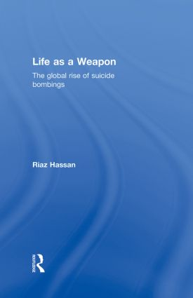 Life as a Weapon: The Global Rise of Suicide Bombings (Hardback) book cover