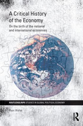 A Critical History of the Economy: On the birth of the national and international economies (Hardback) book cover