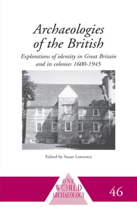 Archaeologies of the British: Explorations of Identity in the United Kingdom and Its Colonies 1600-1945, 1st Edition (Paperback) book cover