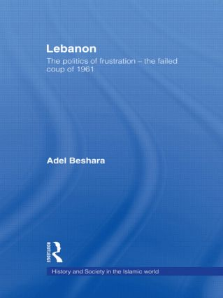 Lebanon: The Politics of Frustration - The Failed Coup of 1961 (Paperback) book cover