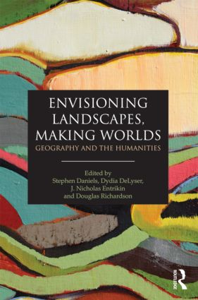 Envisioning Landscapes, Making Worlds: Geography and the Humanities (Paperback) book cover