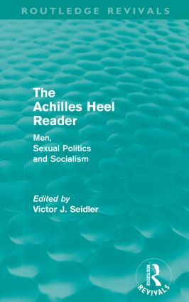 The Achilles Heel Reader (Routledge Revivals): Men, Sexual Politics and Socialism (Paperback) book cover