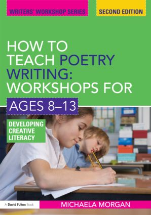 How to Teach Poetry Writing: Workshops for Ages 8-13: Developing Creative Literacy, 2nd Edition (Paperback) book cover