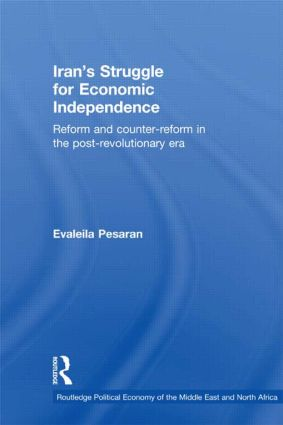 Iran's Struggle for Economic Independence: Reform and Counter-Reform in the Post-Revolutionary Era (Hardback) book cover