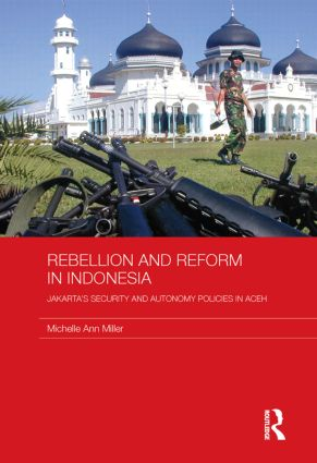 Rebellion and Reform in Indonesia: Jakarta's security and autonomy polices in Aceh (Paperback) book cover