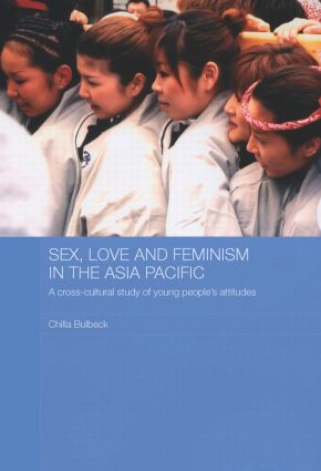 Sex, Love and Feminism in the Asia Pacific: A Cross-Cultural Study of Young People's Attitudes (Paperback) book cover