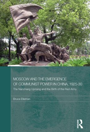 Moscow and the Emergence of Communist Power in China, 1925–30: The Nanchang Uprising and the Birth of the Red Army (Paperback) book cover