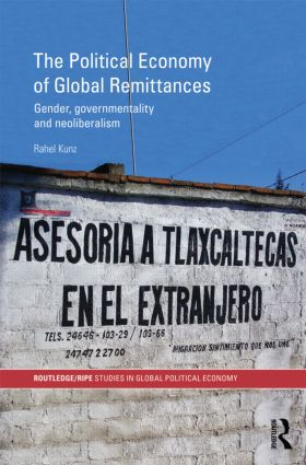 The Political Economy of Global Remittances: Gender, Governmentality and Neoliberalism (Hardback) book cover