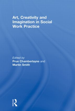 Art, Creativity and Imagination in Social Work Practice.: 1st Edition (Paperback) book cover