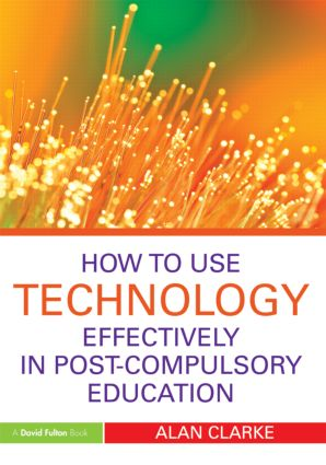 How to Use Technology Effectively in Post-Compulsory Education: 1st Edition (e-Book) book cover