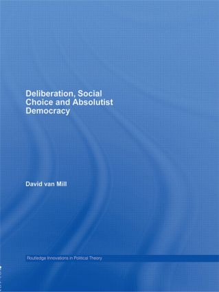 Deliberation, Social Choice and Absolutist Democracy