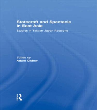 Statecraft and Spectacle in East Asia: Studies in Taiwan-Japan Relations (Hardback) book cover