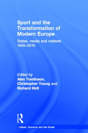 Sport and the Transformation of Modern Europe: States, media and markets 1950-2010 (Hardback) book cover