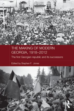 The Making of Modern Georgia, 1918-2012: The First Georgian Republic and its Successors book cover