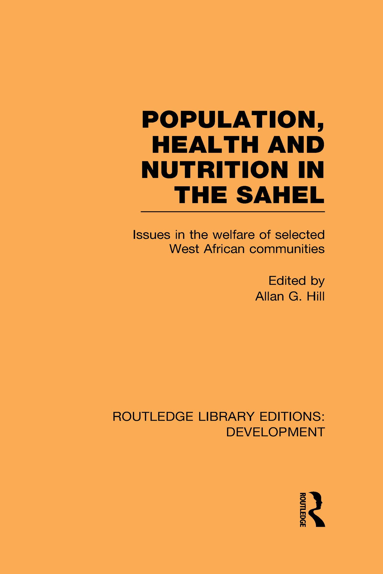 Population, Health and Nutrition in the Sahel: Issues in the Welfare of Selected West African Communities (Hardback) book cover