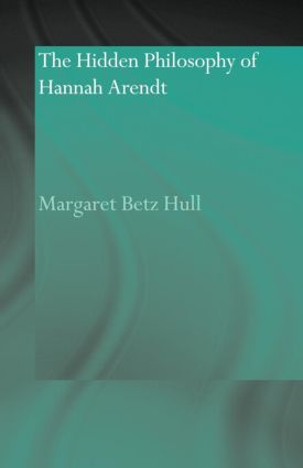 The Hidden Philosophy of Hannah Arendt (Paperback) book cover