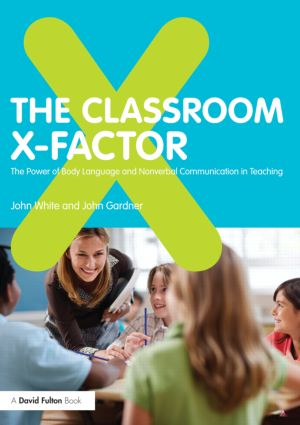 The Classroom X-Factor: The Power of Body Language and Non-verbal Communication in Teaching (Paperback) book cover