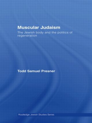 Muscular Judaism: The Jewish Body and the Politics of Regeneration book cover