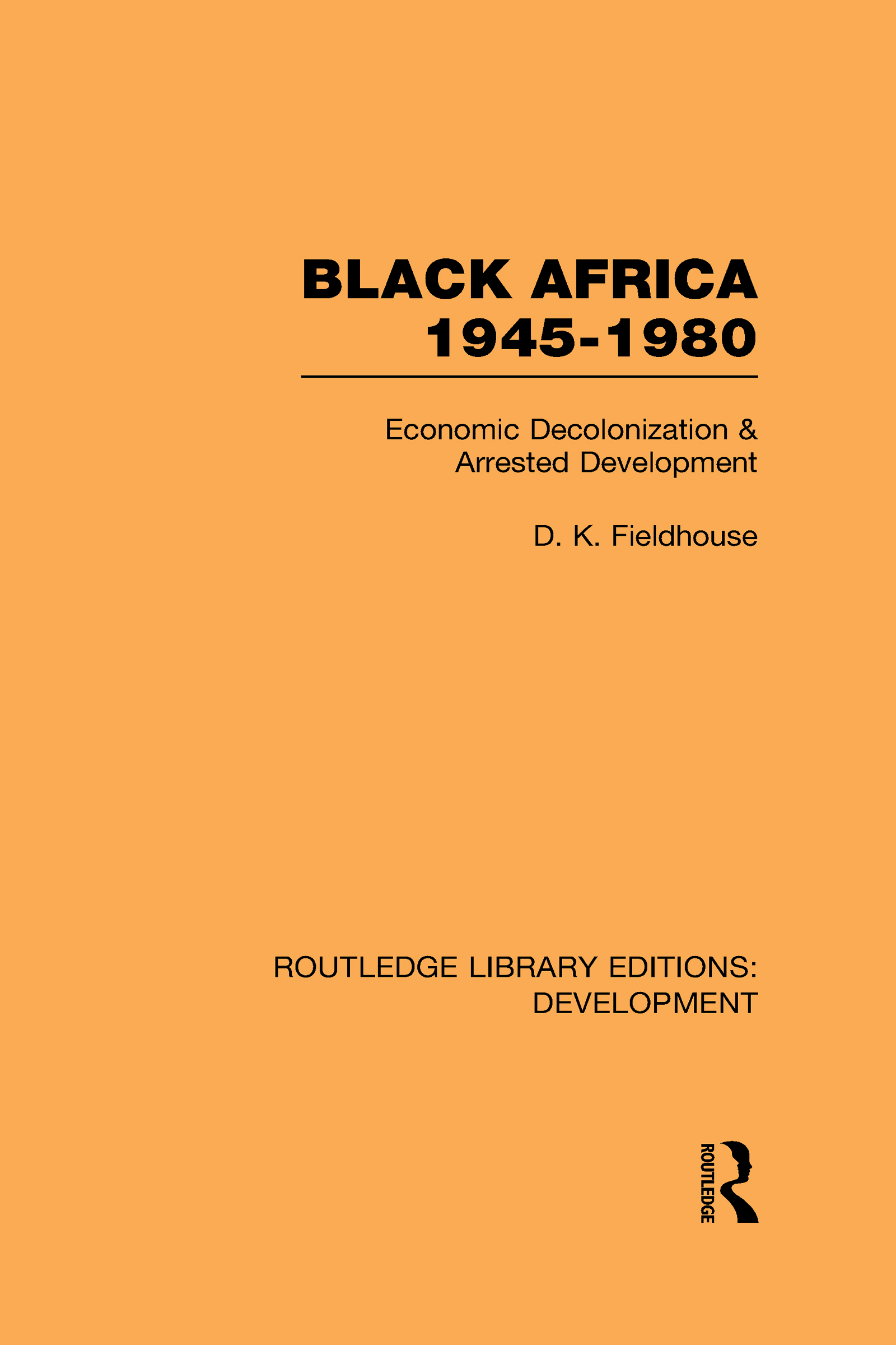 Black Africa 1945-1980: Economic Decolonization and Arrested Development (Hardback) book cover