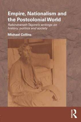 Empire, Nationalism and the Postcolonial World: Rabindranath Tagore's Writings on History, Politics and Society (Hardback) book cover