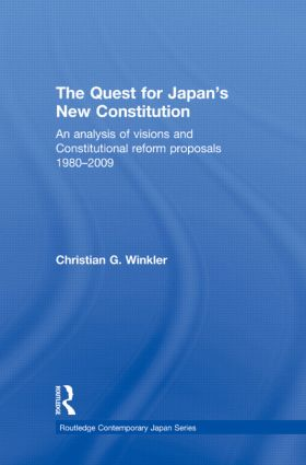 The Quest for Japan's New Constitution: An Analysis of Visions and Constitutional Reform Proposals 1980-2009 book cover