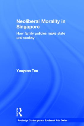 Neoliberal Morality in Singapore: How family policies make state and society (Hardback) book cover