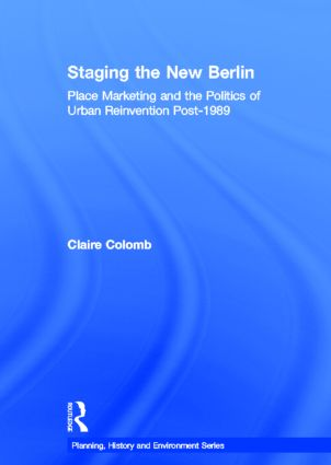 Staging the New Berlin: Place Marketing and the Politics of Urban Reinvention Post-1989, 1st Edition (Hardback) book cover