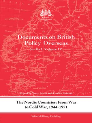 The Nordic Countries: From War to Cold War, 1944–51: Documents on British Policy Overseas, Series I, Vol. IX (Hardback) book cover