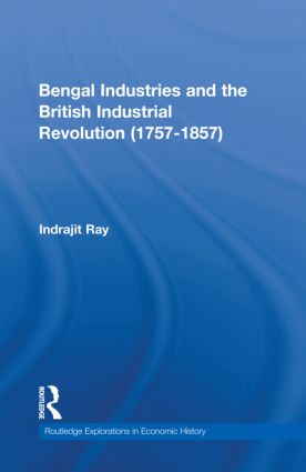 Bengal Industries and the British Industrial Revolution (1757-1857) (Hardback) book cover