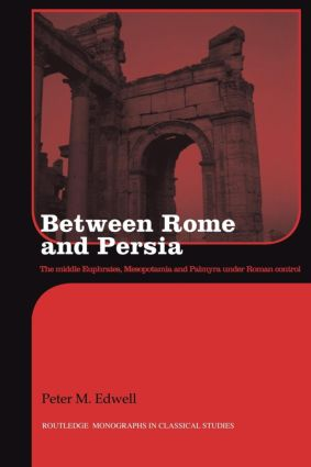Between Rome and Persia: The Middle Euphrates, Mesopotamia and Palmyra Under Roman Control book cover